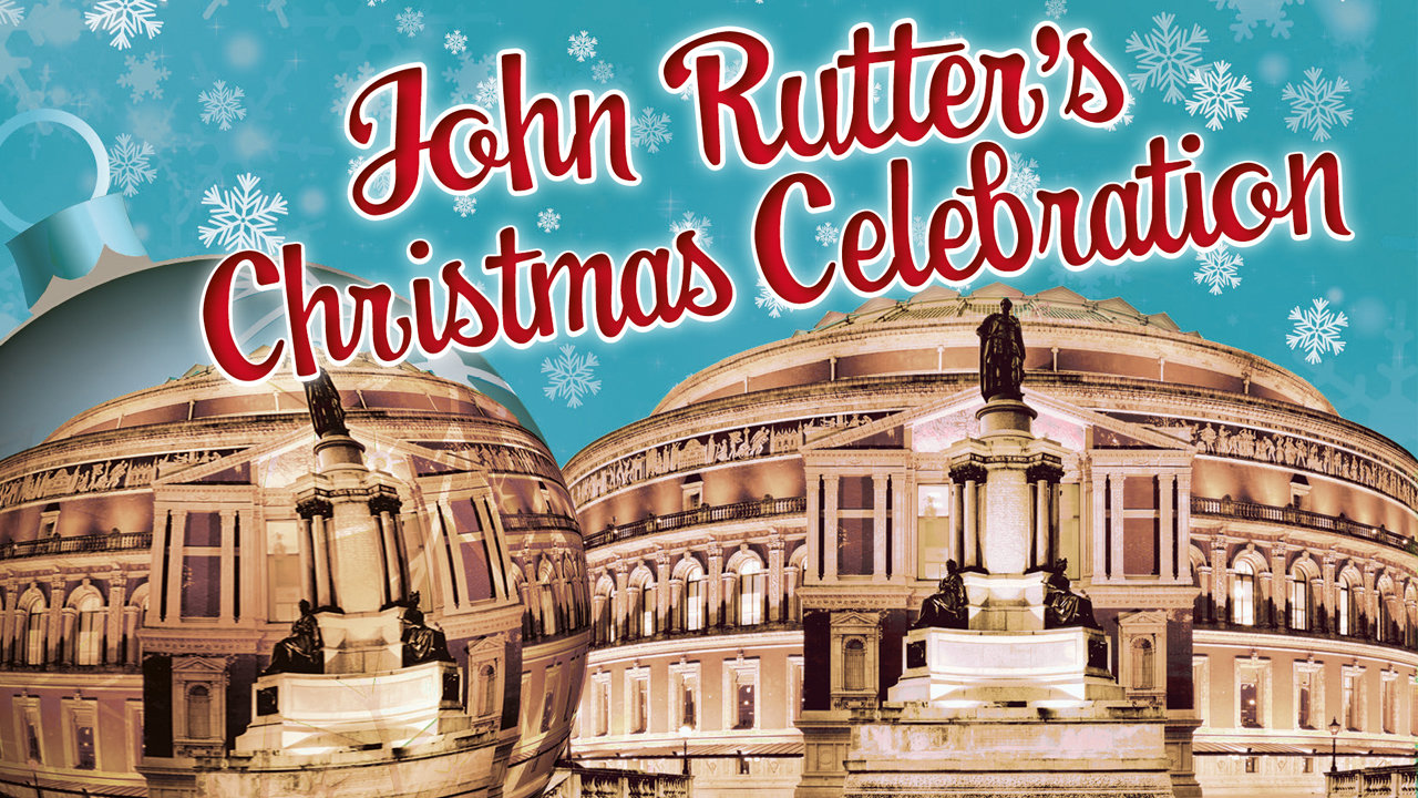 Royal Albert Hall Christmas 2019 John Rutter's Christmas Celebration | Royal Albert Hall — Royal